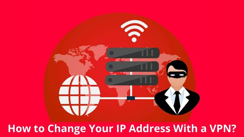 How to Change Your IP Address With a VPN_